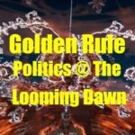 Golden Rule Politics @ The Looming Dawn (Of WW3)