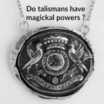 Do Talismans Have Magickal Powers?