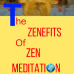 The Benefits & Zenefits Of Zen Meditation