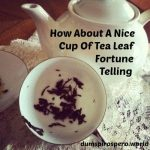 How About A Nice Cup Of Tea Leaf Fortune Telling