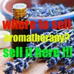 Where To Sell Aromatherapy? Sell It Here !!!