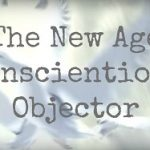 The New Age Conscientious Objector