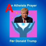 An Atheists Prayer For Donald Trump